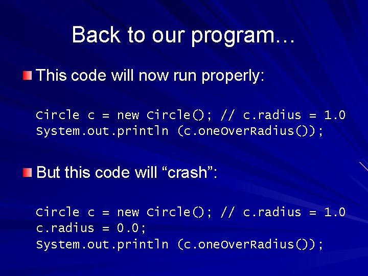Back to our program… This code will now run properly: Circle c = new