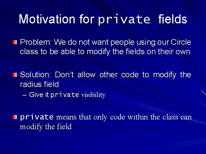 Motivation for private fields Problem: We do not want people using our Circle class