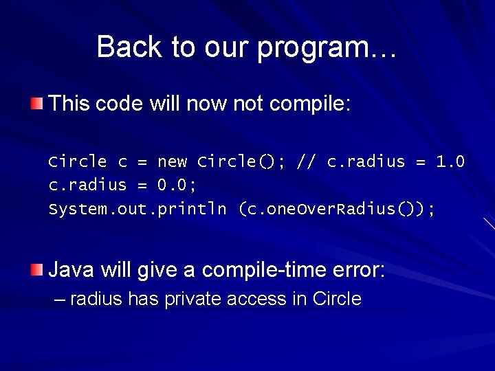 Back to our program… This code will now not compile: Circle c = new