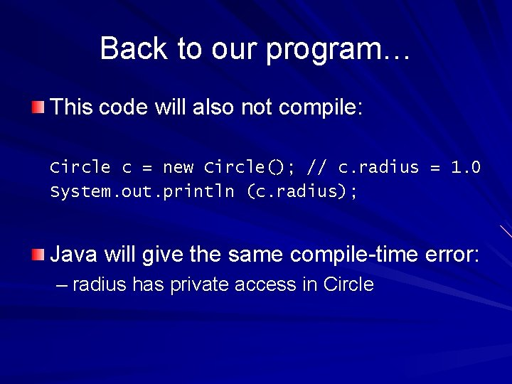 Back to our program… This code will also not compile: Circle c = new