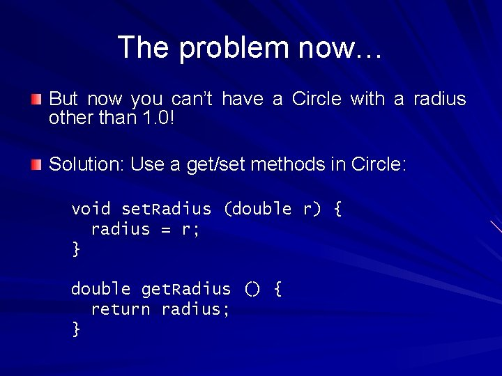 The problem now… But now you can't have a Circle with a radius other