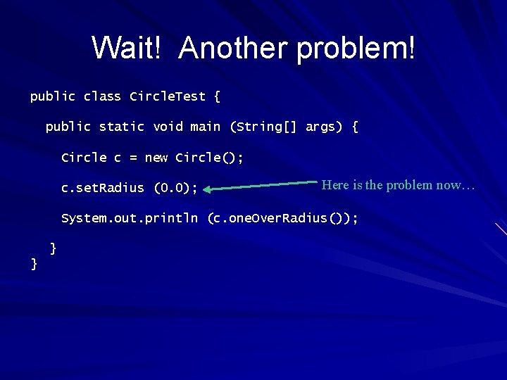 Wait! Another problem! public class Circle. Test { public static void main (String[] args)
