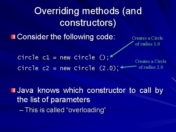 Overriding methods (and constructors) Consider the following code: Circle c 1 = new Circle
