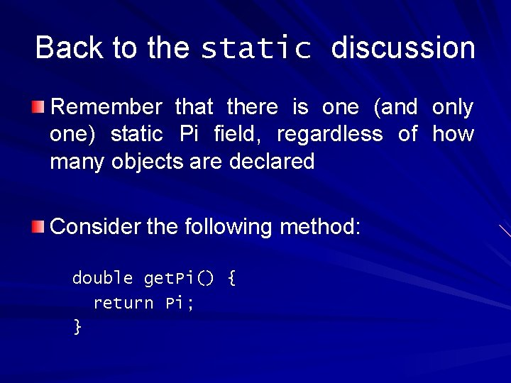 Back to the static discussion Remember that there is one (and only one) static