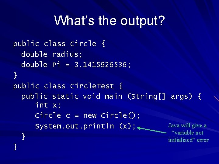 What's the output? public class Circle { double radius; double Pi = 3. 1415926536;