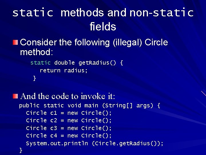 static methods and non-static fields Consider the following (illegal) Circle method: static double get.