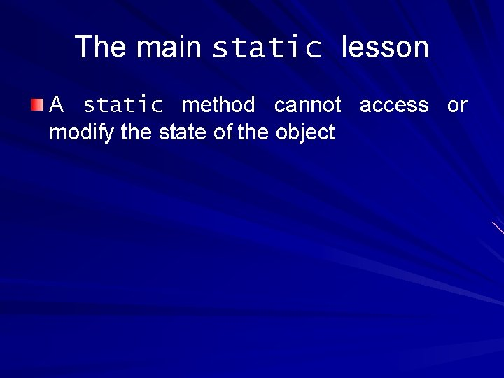 The main static lesson A static method cannot access or modify the state of