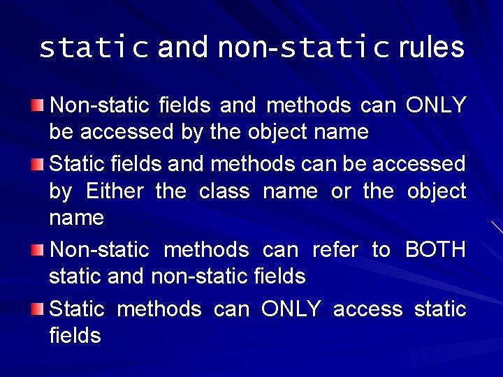 static and non-static rules Non-static fields and methods can ONLY be accessed by the