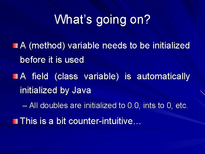 What's going on? A (method) variable needs to be initialized before it is used