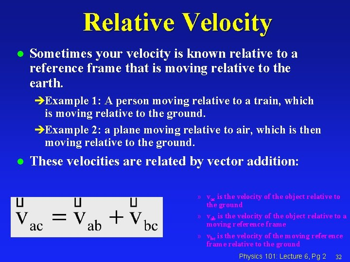 Relative Velocity l Sometimes your velocity is known relative to a reference frame that