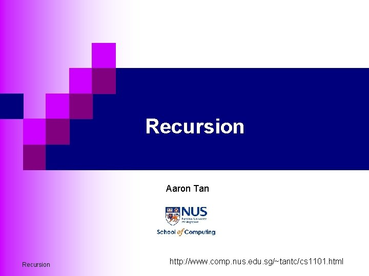 Recursion Aaron Tan Recursion http: //www. comp. nus. edu. sg/~tantc/cs 1101. html
