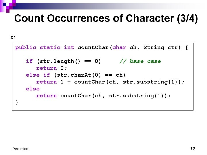 Count Occurrences of Character (3/4) or public static int count. Char(char ch, String str)