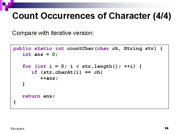 Count Occurrences of Character (4/4) Compare with iterative version: public static int count. Char(char