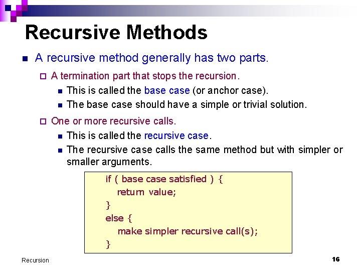 Recursive Methods n A recursive method generally has two parts. ¨ A termination part