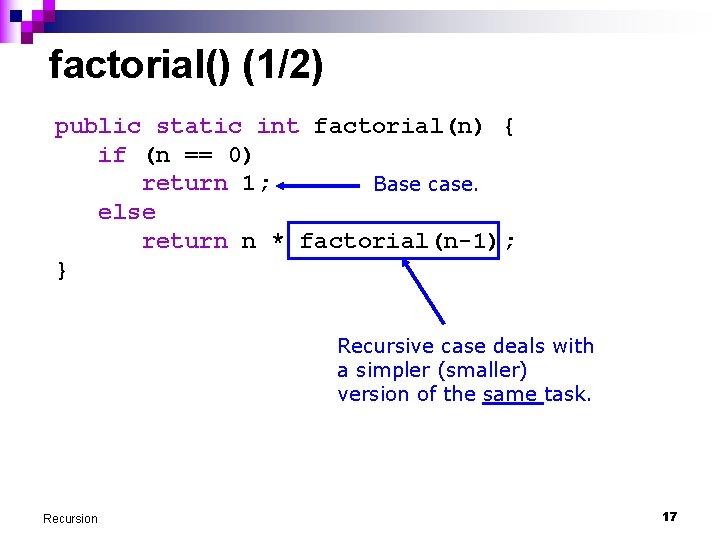 factorial() (1/2) public static int factorial(n) { if (n == 0) return 1; Base
