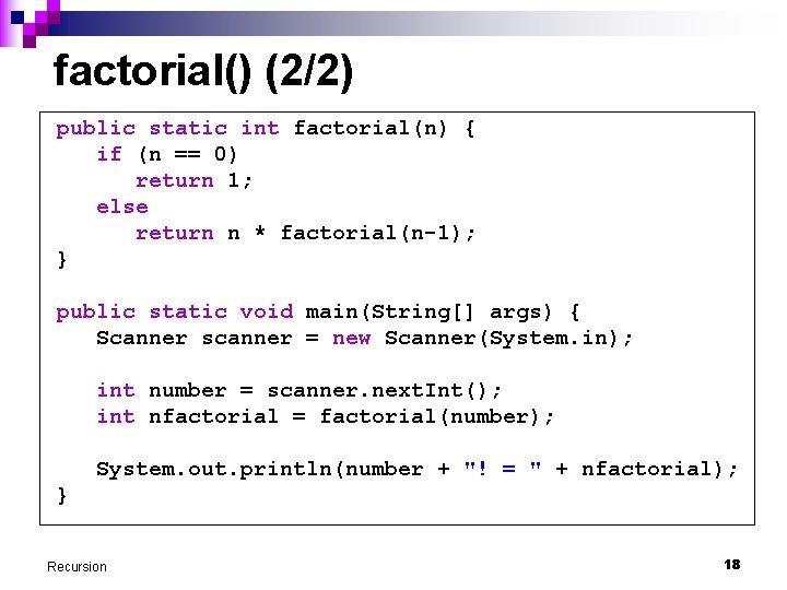 factorial() (2/2) public static int factorial(n) { if (n == 0) return 1; else