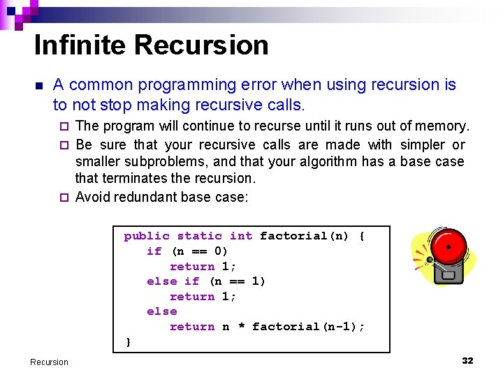 Infinite Recursion n A common programming error when using recursion is to not stop