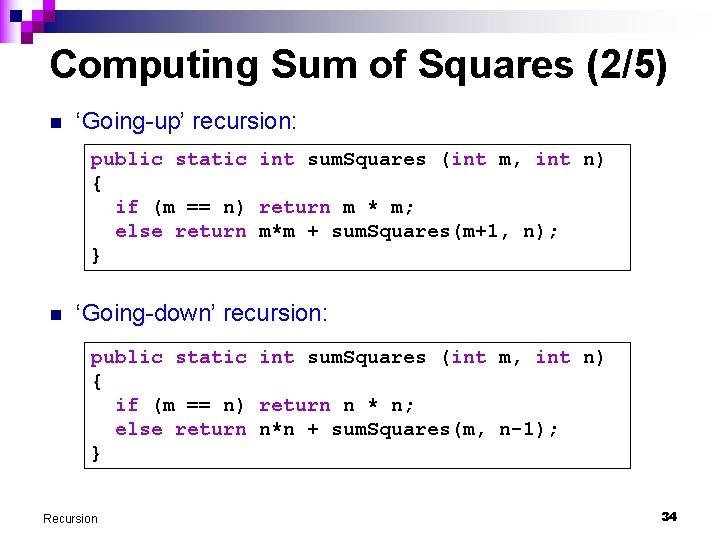 Computing Sum of Squares (2/5) n 'Going-up' recursion: public static int sum. Squares (int