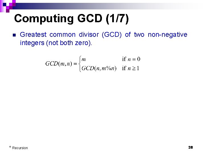 Computing GCD (1/7) n Greatest common divisor (GCD) of two non-negative integers (not both