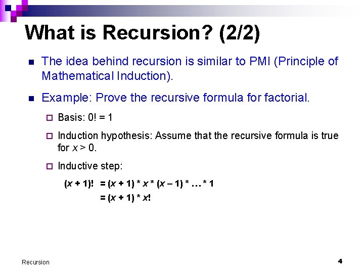 What is Recursion? (2/2) n The idea behind recursion is similar to PMI (Principle