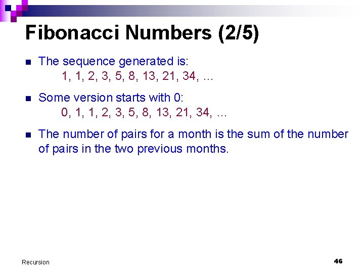 Fibonacci Numbers (2/5) n The sequence generated is: 1, 1, 2, 3, 5, 8,