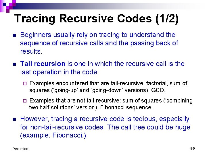 Tracing Recursive Codes (1/2) n Beginners usually rely on tracing to understand the sequence