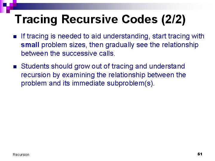 Tracing Recursive Codes (2/2) n If tracing is needed to aid understanding, start tracing