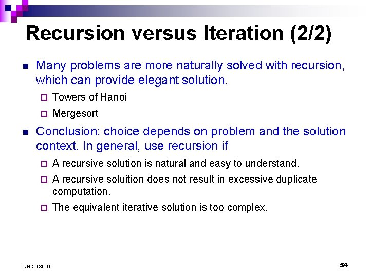 Recursion versus Iteration (2/2) n n Many problems are more naturally solved with recursion,