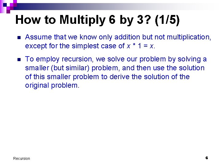 How to Multiply 6 by 3? (1/5) n Assume that we know only addition