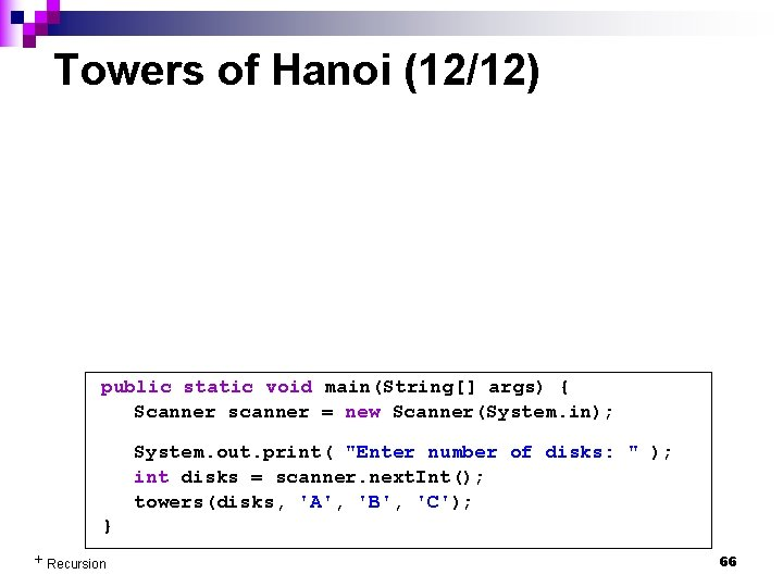 Towers of Hanoi (12/12) public static void main(String[] args) { Scanner scanner = new
