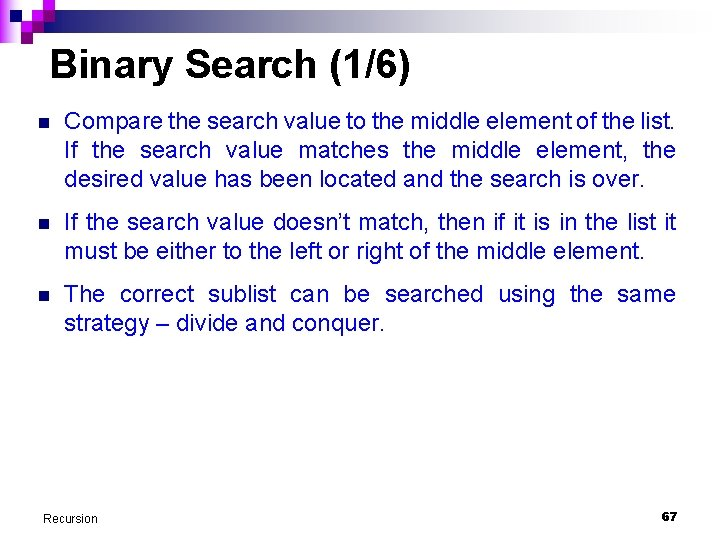 Binary Search (1/6) n Compare the search value to the middle element of the