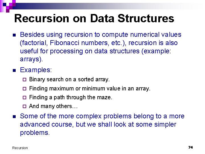 Recursion on Data Structures n Besides using recursion to compute numerical values (factorial, Fibonacci