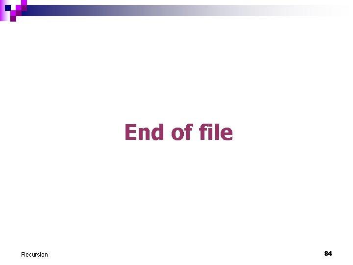 End of file Recursion 84