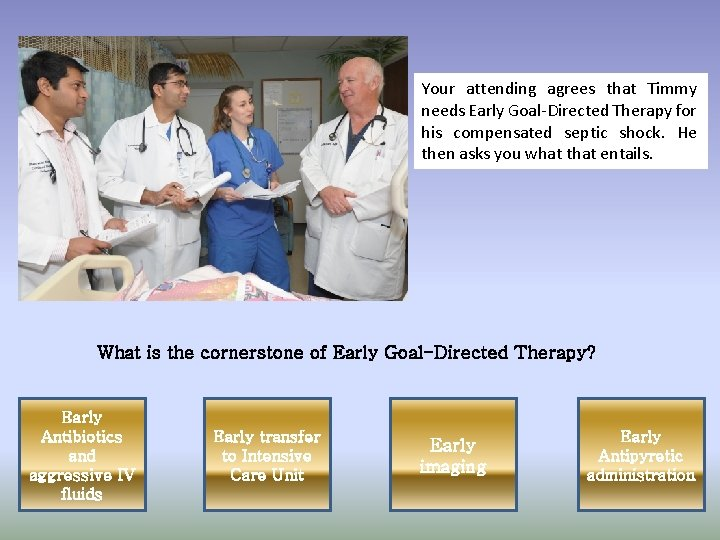 Your attending agrees that Timmy needs Early Goal-Directed Therapy for his compensated septic shock.