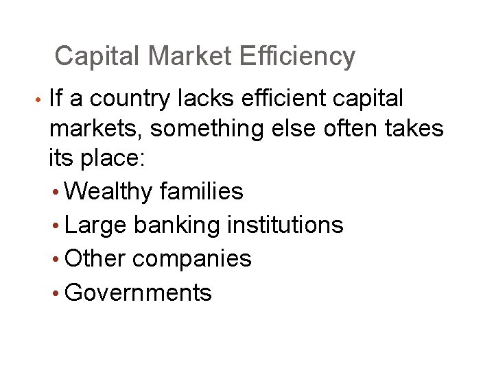 Capital Market Efficiency • If a country lacks efficient capital markets, something else often