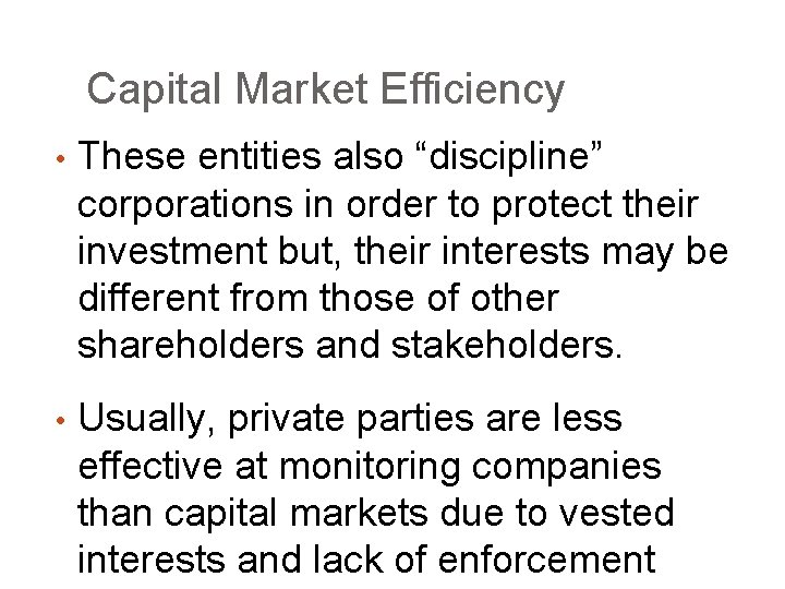 """Capital Market Efficiency • These entities also """"discipline"""" corporations in order to protect their"""