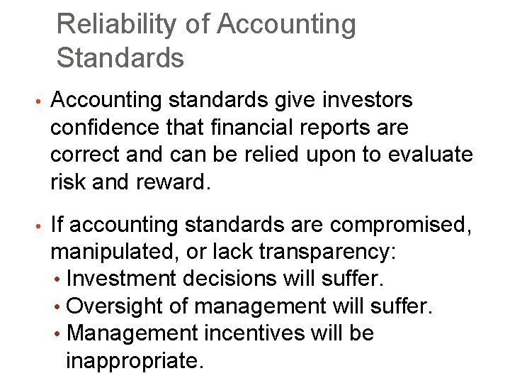 Reliability of Accounting Standards • Accounting standards give investors confidence that financial reports are