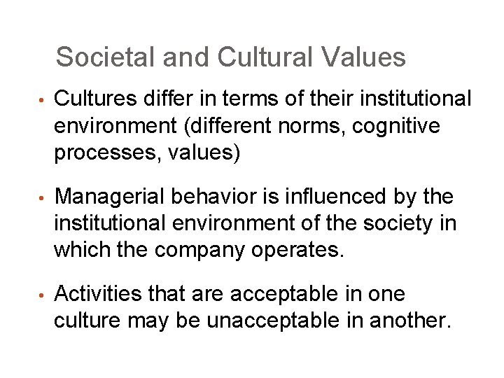 Societal and Cultural Values • Cultures differ in terms of their institutional environment (different