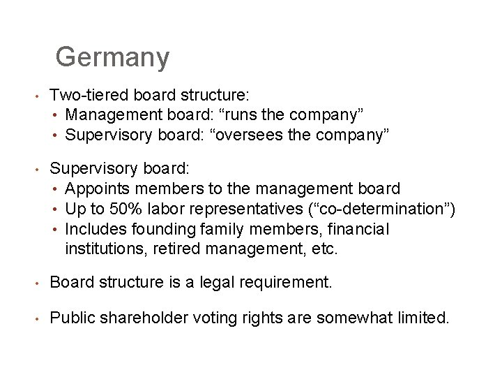 """Germany • Two-tiered board structure: • Management board: """"runs the company"""" • Supervisory board:"""