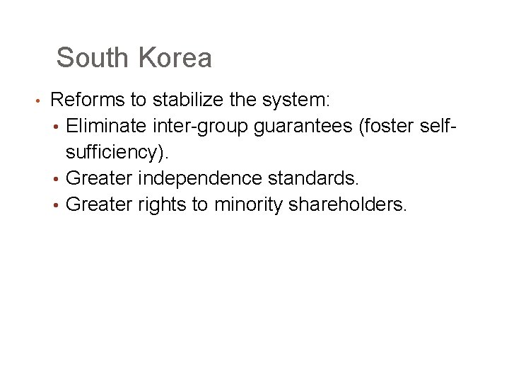 South Korea • Reforms to stabilize the system: • Eliminate inter-group guarantees (foster selfsufficiency).