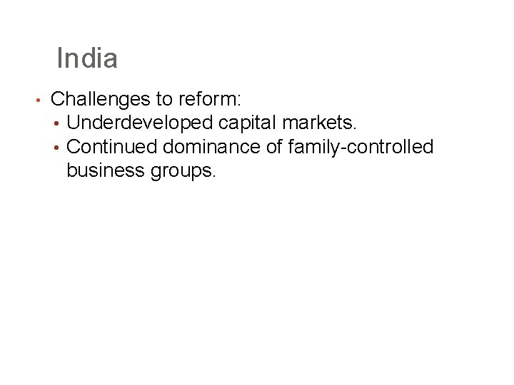 India • Challenges to reform: • Underdeveloped capital markets. • Continued dominance of family-controlled