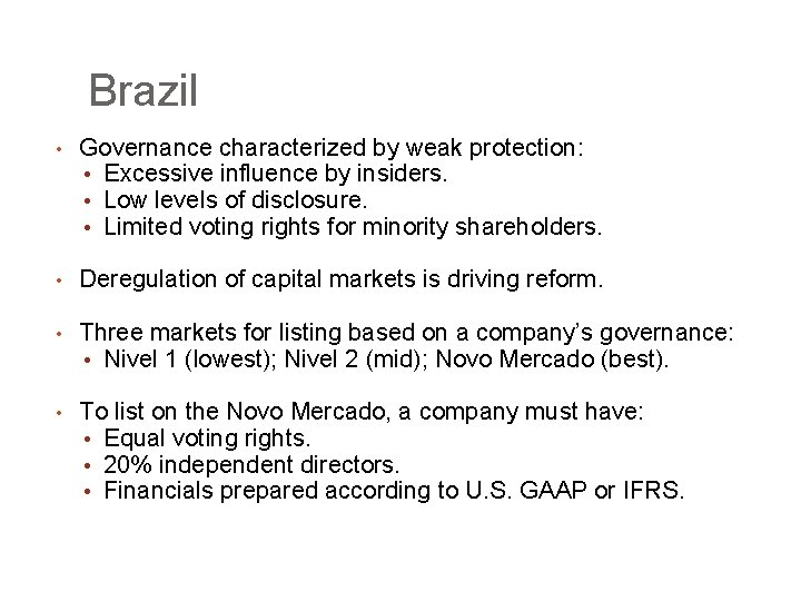 Brazil • Governance characterized by weak protection: • Excessive influence by insiders. • Low