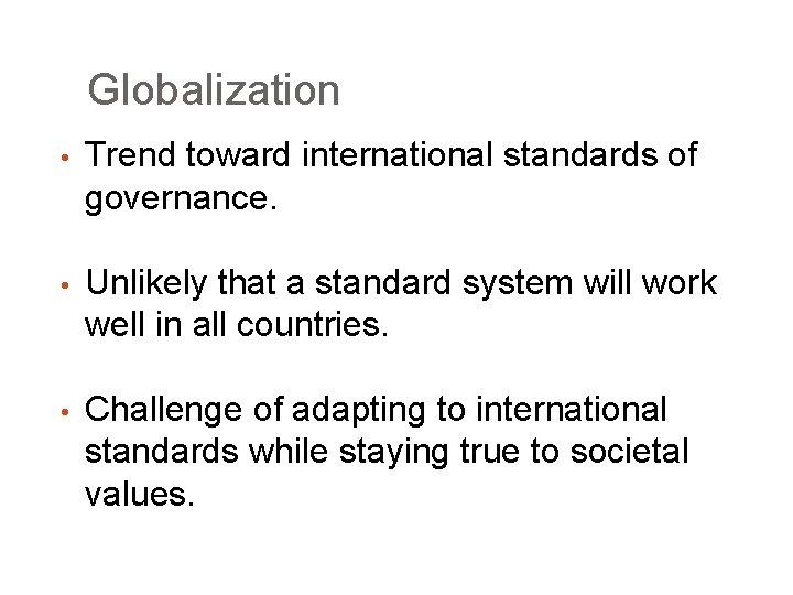Globalization • Trend toward international standards of governance. • Unlikely that a standard system