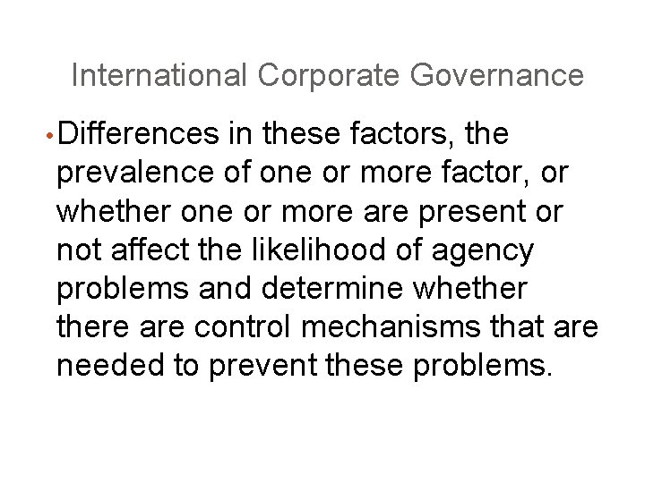 International Corporate Governance • Differences in these factors, the prevalence of one or more