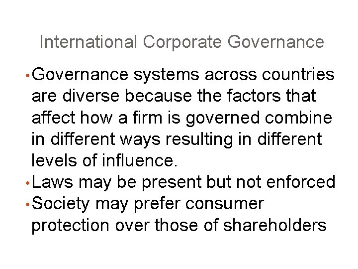 International Corporate Governance • Governance systems across countries are diverse because the factors that