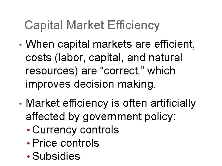 Capital Market Efficiency • When capital markets are efficient, costs (labor, capital, and natural