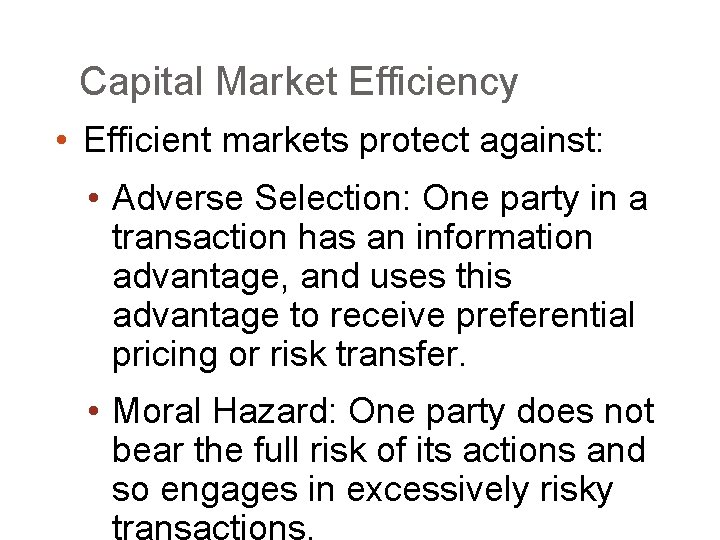 Capital Market Efficiency • Efficient markets protect against: • Adverse Selection: One party in