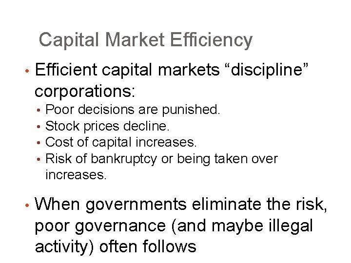 "Capital Market Efficiency • Efficient capital markets ""discipline"" corporations: • • • Poor decisions"