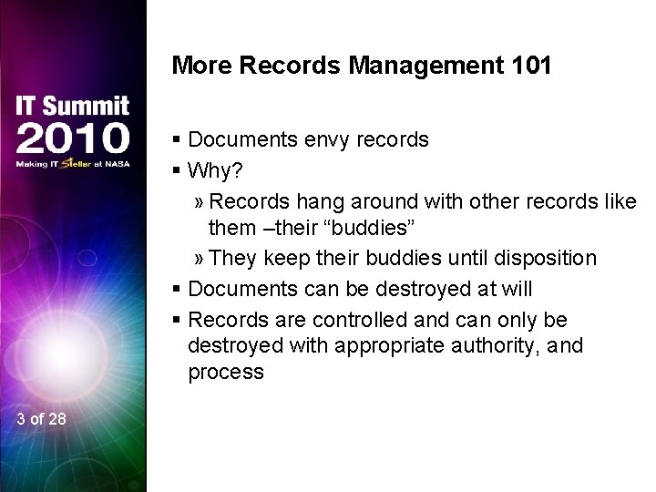 More Records Management 101 § Documents envy records § Why? » Records hang around
