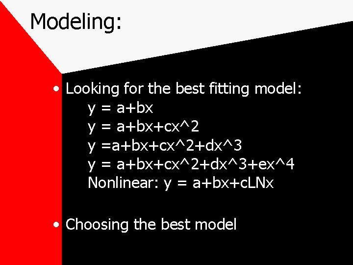 Modeling: • Looking for the best fitting model: y = a+bx+cx^2 y =a+bx+cx^2+dx^3 y